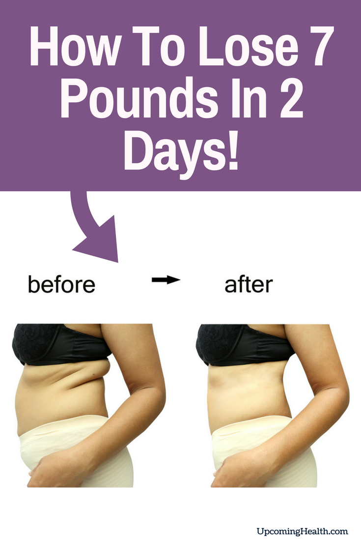 how to lose 7 pounds in 2 days!